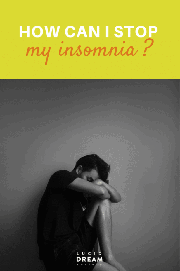 How to stop my insomnia? - Lucid Dream Society